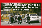 Essential Services Govt Staff to be issued Authorisation Letter to come to Office