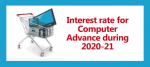 Interest rate for Computer Advance during 2020-21