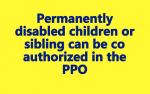 Permanently disabled children or sibling can be co authorized in the PPO