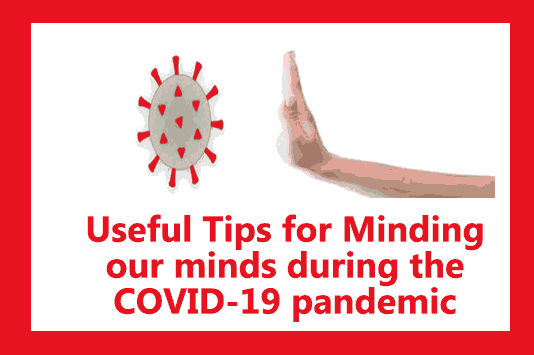 Useful Tips for Minding our minds during the COVID-19 pandemic