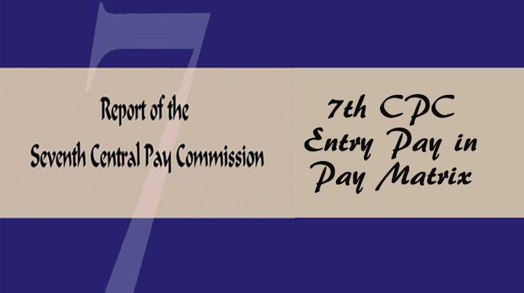 7th CPC Entry Pay in Pay Matrix