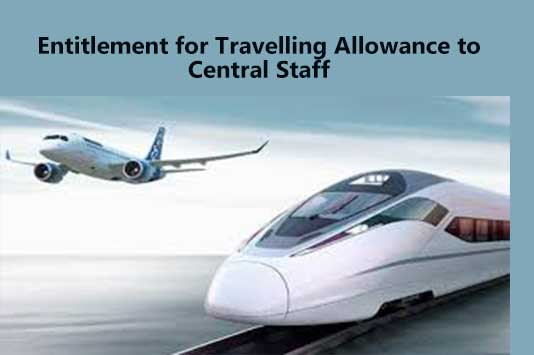 Entitlement for Travelling Allowance to Central Staff