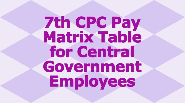 7th CPC Pay Matrix Table for Central government employees