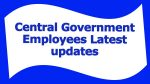Central Government Employees Latest updates