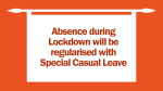 Absence during Lockdown will be regularised with Special Casual Leave