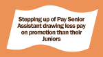 Stepping up of Pay Senior Assistant drawing less pay on promotion than their Juniors
