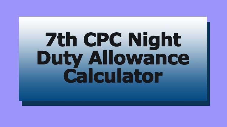 7th CPC Night Duty Allowance Calculator