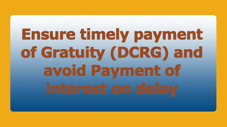 Ensure timely payment of Gratuity (DCRG) and avoid Payment of interest on delay