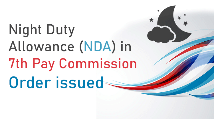 Night Duty Allowance (NDA) in 7th Pay Commission Order