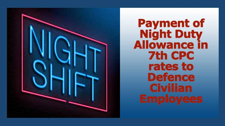 Payment of Night Duty Allowance in 7th CPC rates to Defence Civilian Employees