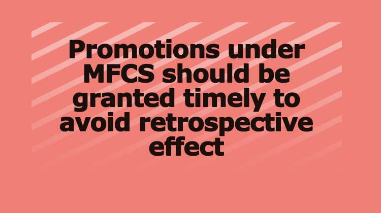Promotions under MFCS should be granted timely to avoid retrospective effect