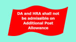 DA and HRA shall not be admissible on Additional Post Allowance