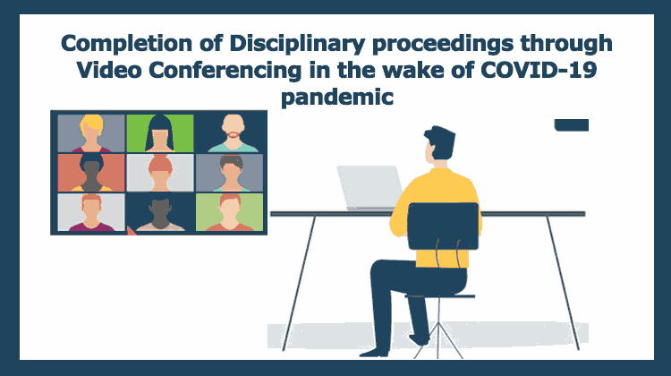 Disciplinary proceedings through Video Conferencing in the wake of COVID-19 pandemic