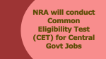 NRA will conduct Common Eligibility Test (CET) for Central Govt Jobs