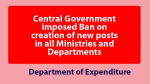 Central Government imposed Ban on creation of new posts in all Ministries and Departments