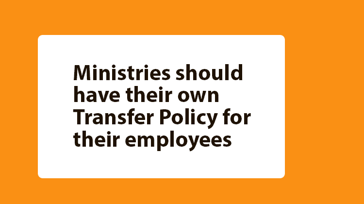Ministries should have their own Transfer Policy for their employees