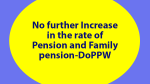 No further Increase in the rate of Pension and Family pension-DoPPW