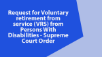Request for Voluntary retirement from service (VRS) from Persons With Disabilities - Supreme Court Order