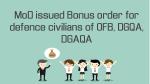 MoD issued Bonus order for defence civilians of OFB, DGQA, DGAQA