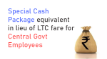 Special Cash Package equivalent in lieu of LTC fare for Central Govt Employees