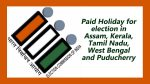 Paid Holiday for election in Assam, Kerala, Tamil Nadu, West Bengal and Puducherry