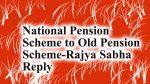 National Pension Scheme to Old Pension Scheme-Rajya Sabha Reply