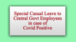 Special Casual Leave to Central Govt Employees in case of Covid Positive